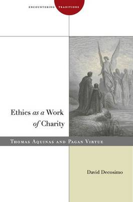 Ethics as a Work of Charity: Thomas Aquinas and Pagan Virtue - Encountering Traditions (Hardback)