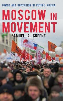 Moscow in Movement: Power and Opposition in Putin's Russia (Hardback)