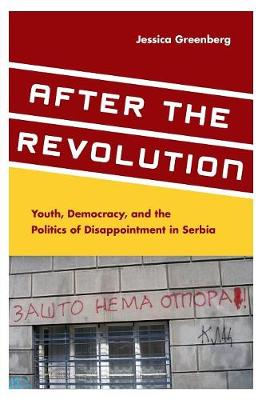 After the Revolution: Youth, Democracy, and the Politics of Disappointment in Serbia (Paperback)