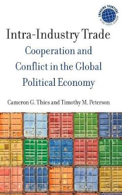 Intra-Industry Trade: Cooperation and Conflict in the Global Political Economy - Emerging Frontiers in the Global Economy (Hardback)