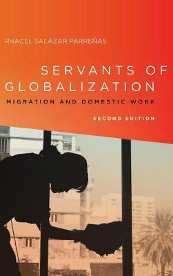 Servants of Globalization: Migration and Domestic Work, Second Edition (Hardback)