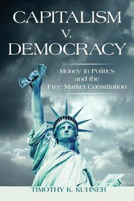 Capitalism v. Democracy: Money in Politics and the Free Market Constitution (Paperback)