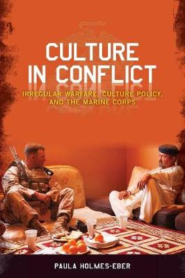 Culture in Conflict: Irregular Warfare, Culture Policy, and the Marine Corps (Paperback)