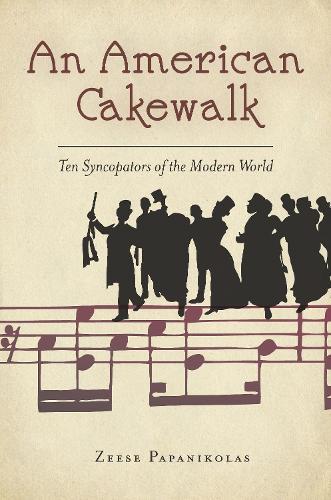 An American Cakewalk: Ten Syncopators of the Modern World (Hardback)