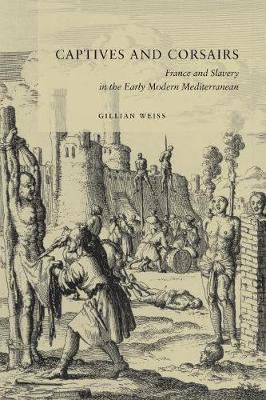 Captives and Corsairs: France and Slavery in the Early Modern Mediterranean (Paperback)