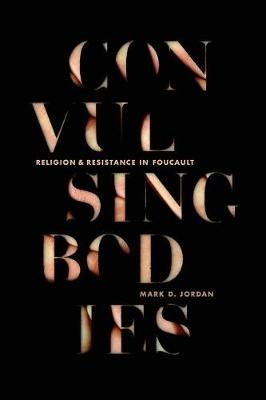 Convulsing Bodies: Religion and Resistance in Foucault (Paperback)