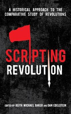 Scripting Revolution: A Historical Approach to the Comparative Study of Revolutions (Hardback)