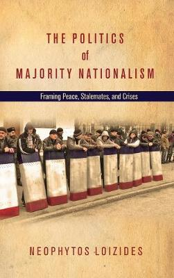The Politics of Majority Nationalism: Framing Peace, Stalemates, and Crises (Hardback)