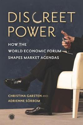 Discreet Power: How the World Economic Forum Shapes Market Agendas - Emerging Frontiers in the Global Economy (Hardback)