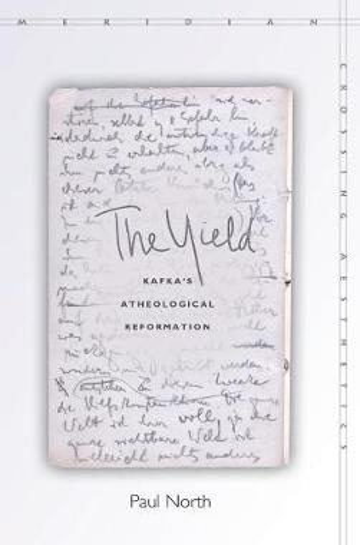 The Yield: Kafka's Atheological Reformation - Meridian: Crossing Aesthetics (Hardback)