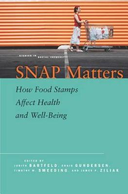 SNAP Matters: How Food Stamps Affect Health and Well-Being - Studies in Social Inequality (Hardback)