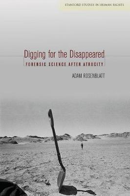 Digging for the Disappeared: Forensic Science after Atrocity - Stanford Studies in Human Rights (Paperback)
