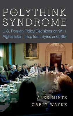 The Polythink Syndrome: U.S. Foreign Policy Decisions on 9/11, Afghanistan, Iraq, Iran, Syria, and ISIS (Hardback)