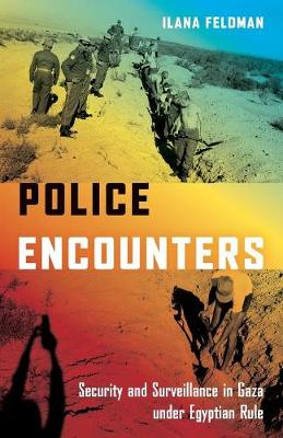 Police Encounters: Security and Surveillance in Gaza under Egyptian Rule - Stanford Studies in Middle Eastern and Islamic Societies and Cultures (Paperback)