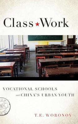 Class Work: Vocational Schools and China's Urban Youth (Hardback)
