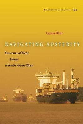 Navigating Austerity: Currents of Debt along a South Asian River - Anthropology of Policy (Paperback)