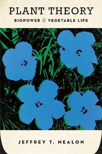 Plant Theory: Biopower and Vegetable Life (Hardback)