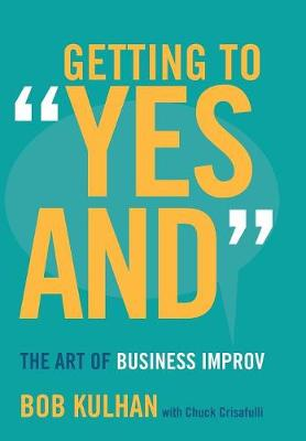 """Getting to """"Yes And"""": The Art of Business Improv (Hardback)"""