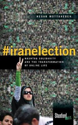 #iranelection: Hashtag Solidarity and the Transformation of Online Life (Paperback)