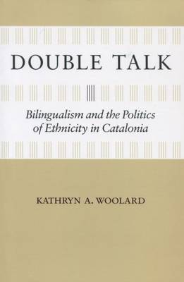 Double Talk: Bilingualism and the Politics of Ethnicity in Catalonia (Paperback)