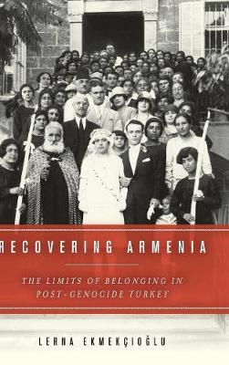 Recovering Armenia: The Limits of Belonging in Post-Genocide Turkey (Hardback)