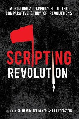 Scripting Revolution: A Historical Approach to the Comparative Study of Revolutions (Paperback)