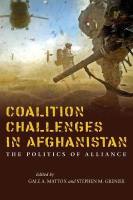 Coalition Challenges in Afghanistan: The Politics of Alliance (Paperback)