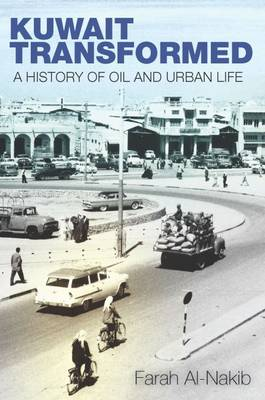Kuwait Transformed: A History of Oil and Urban Life (Hardback)