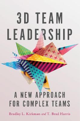 3D Team Leadership: A New Approach for Complex Teams (Hardback)