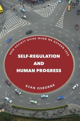 Self-Regulation and Human Progress: How Society Gains When We Govern Less (Hardback)