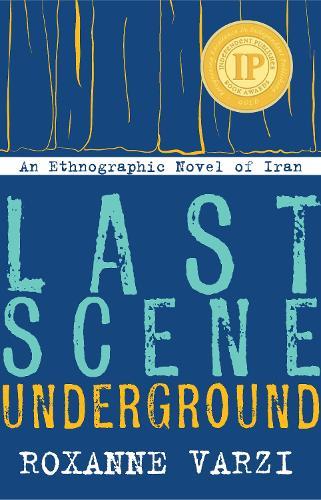 Last Scene Underground: An Ethnographic Novel of Iran (Paperback)