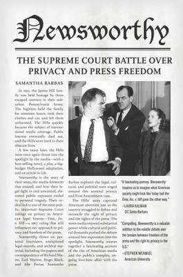 Newsworthy: The Supreme Court Battle over Privacy and Press Freedom (Hardback)