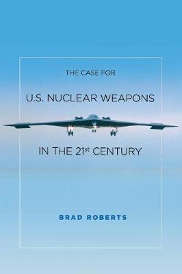 The Case for U.S. Nuclear Weapons in the 21st Century (Paperback)