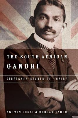 The South African Gandhi: Stretcher-Bearer of Empire - South Asia in Motion (Paperback)