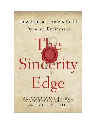 The Sincerity Edge: How Ethical Leaders Build Dynamic Businesses (Hardback)
