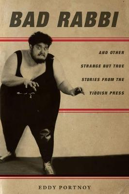 Bad Rabbi: And Other Strange but True Stories from the Yiddish Press - Stanford Studies in Jewish History and Culture (Hardback)