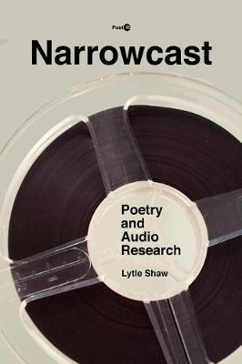 Narrowcast: Poetry and Audio Research - Post*45 (Hardback)