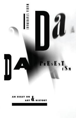 Dada Presentism: An Essay on Art and History (Paperback)