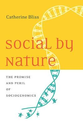 Social by Nature: The Promise and Peril of Sociogenomics (Hardback)