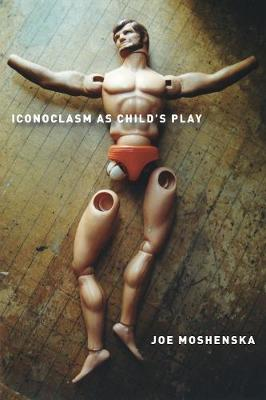 Iconoclasm As Child's Play (Hardback)