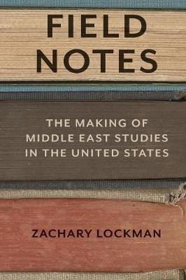 Field Notes: The Making of Middle East Studies in the United States (Paperback)