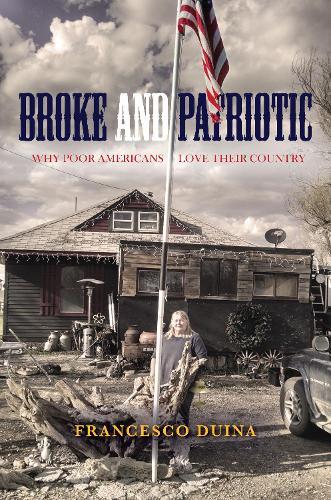 Broke and Patriotic: Why Poor Americans Love Their Country - Studies in Social Inequality (Hardback)