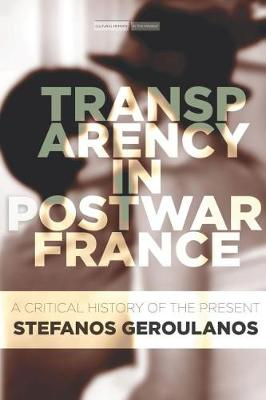 Transparency in Postwar France: A Critical History of the Present - Cultural Memory in the Present (Hardback)