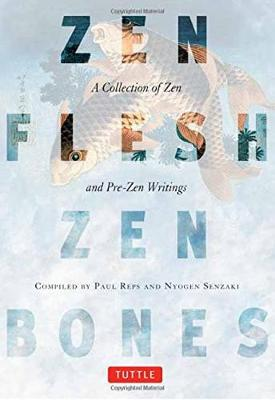 Zen Flesh, Zen Bones: A Collection of Zen and Pre-Zen Writings (Paperback)