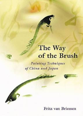The Way of the Brush: Painting Techniques of China and Japan (Paperback)