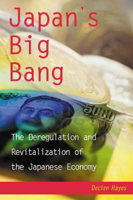 Japan's Big Bang: The Deregulation and Revitalisation of the Japanese Economy (Hardback)