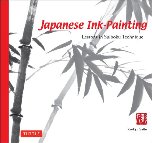 Japanese Ink Painting: Lessons in Suiboku Technique (Designed for the Beginner) (Paperback)