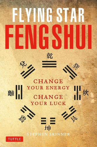 Flying Star Feng Shui: Change your Energy; Change your Luck (Paperback)