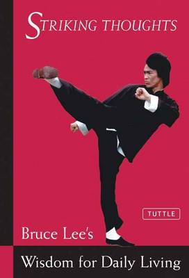 Bruce Lee Striking Thoughts: Bruce Lee's Wisdom for Daily Living (Paperback)