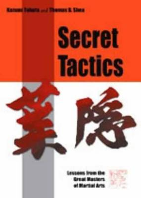 Secret Tactics: Lessons from the Great Masters of Martial Arts (Hardback)